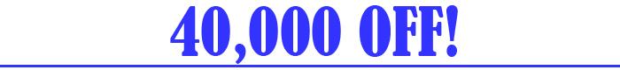 40,000 OFF!